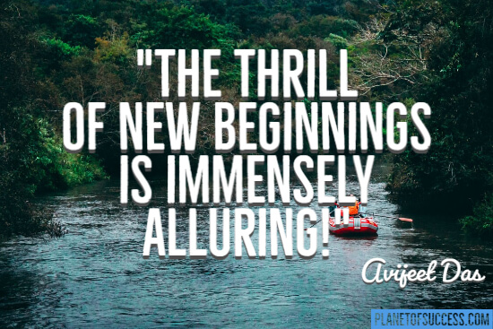 The thrill of new beginnings