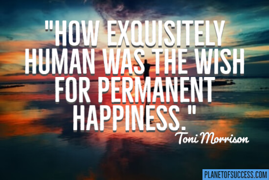 The wish for permanent happiness