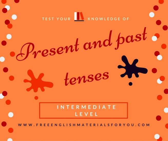 Test your knowledge of present and past tenses  Intermediate level   English (1)