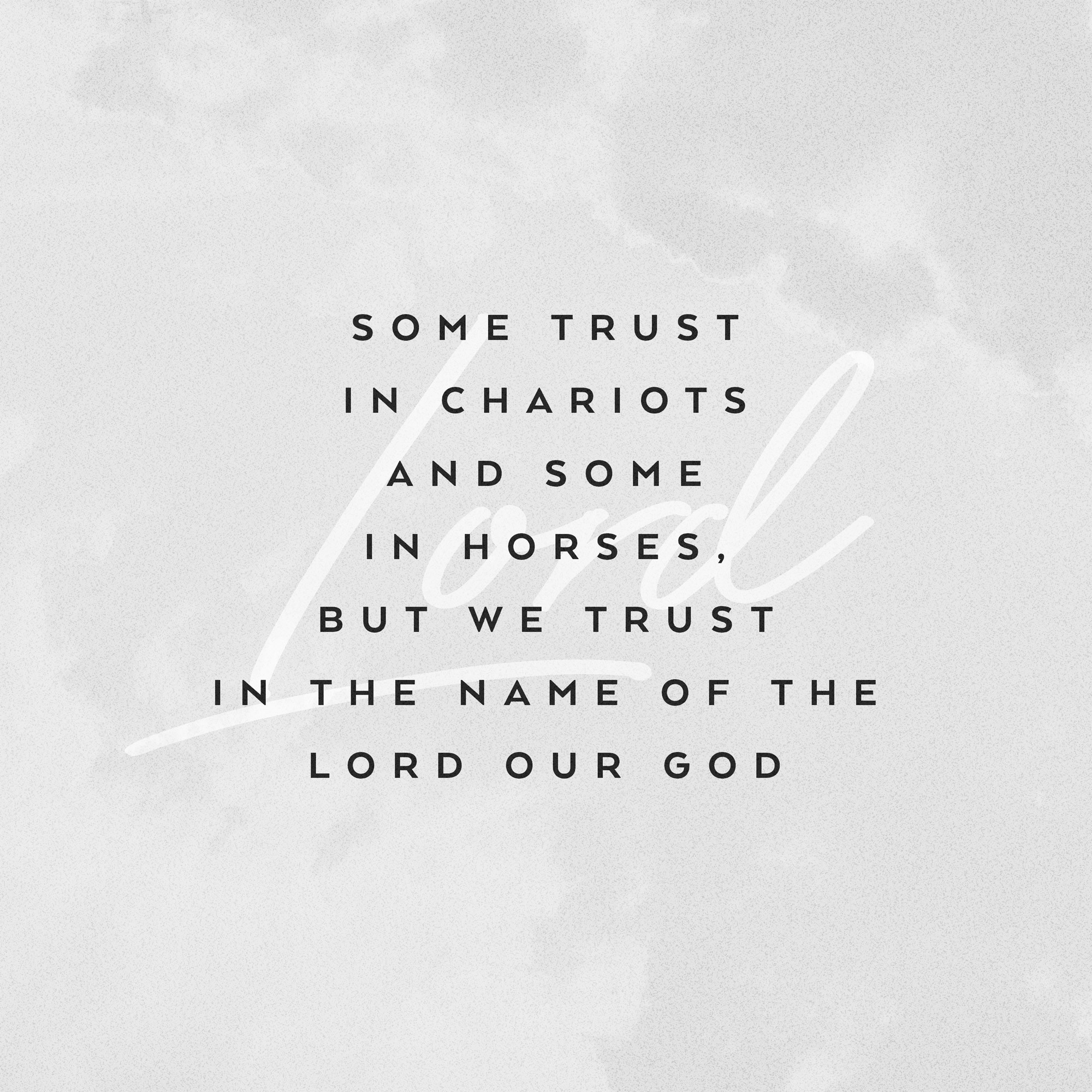 Some trust in chariots and some in horses, but we trust in