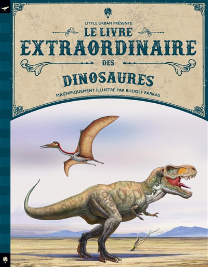 Le Livre Extraordinaire Des Dinosaures : livre, extraordinaire, dinosaures, LIVRE, EXTRAORDINAIRE, DINOSAURES, JACKSON, FARKAS, LITTLE, URBAN, 9782374080598, JEUNESSE, DOCUMENTAIRES, Librairie, Filigranes