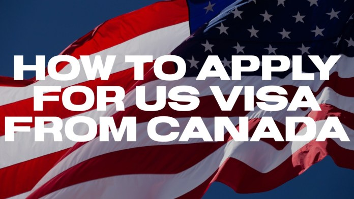 How to apply for US Visa from Canada
