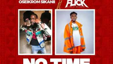 Oseikrom Sikanii – No Time Ft Kweku Flick