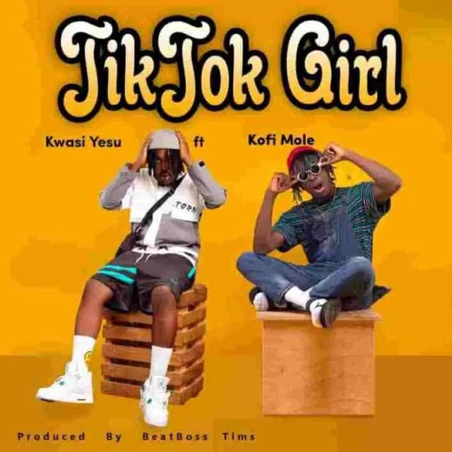 Kwasi Yesu – Tik Tok Girl Ft Kofi Mole
