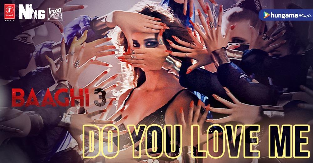 Baaghi 3: Do You Love Me | Disha Patani | Tiger Shroff , Shraddha Kapoor | Nikhita | René Bendali