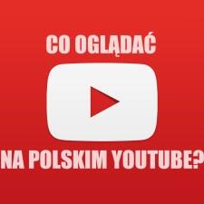 Co oglądać na polskim YouTubie?
