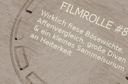 Filmrolle #8- Wirklich fiese Bösewichte, Affenvergleich, große Diven & ein kleines Sammelsurium an Heiterkeit