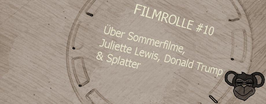 Filmrolle - 10 - Über Sommerfilme, Juliette Lewis, Donald Trump & Splatter