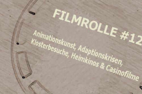 Filmrolle 12 - Animationskunst, Adaptionskrisen, Klosterbesuche, Heimkinos und Casinofilme