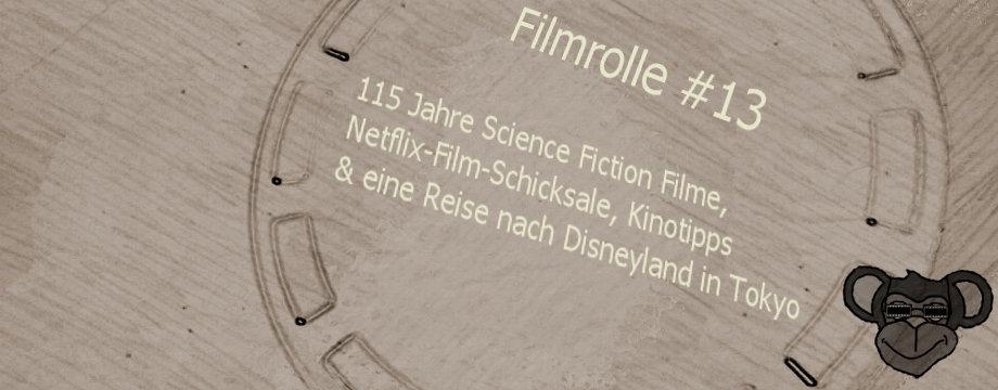 Filmrolle 13 - 115 Jahre Science Fiction Filme, Netflix-Film-Schicksale, Kinotipps & eine Reise nach Disneyland in Tokyo