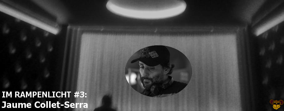 Im Rampenlicht #3: Jaume Collet-Serra