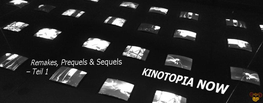 Kinotopia Now - Remakes Prequels und Sequels - Teil 1