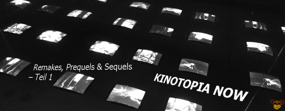 Kinotopia Now #6: Remakes, Prequels & Sequels – Teil 1