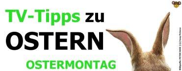 TV-Tipps zu Ostern 2018 - Ostermontag | 02.04.2018
