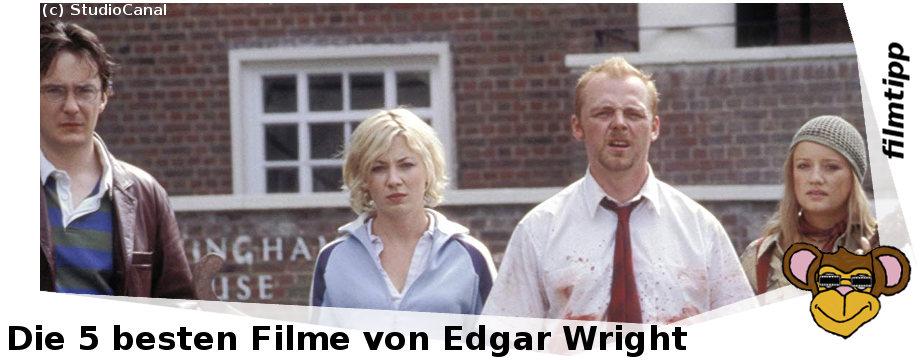 Die fünf besten Filme von Edgar Wright
