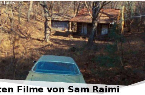 Die fünf besten Filme von Sam Raimi | Tanz der Teufel, Evil Dead