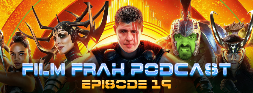 FilmFrak: The Podcast #19: THOR BRAWL IN RAGNAROK