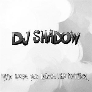The less you know the better του DJ Shadow