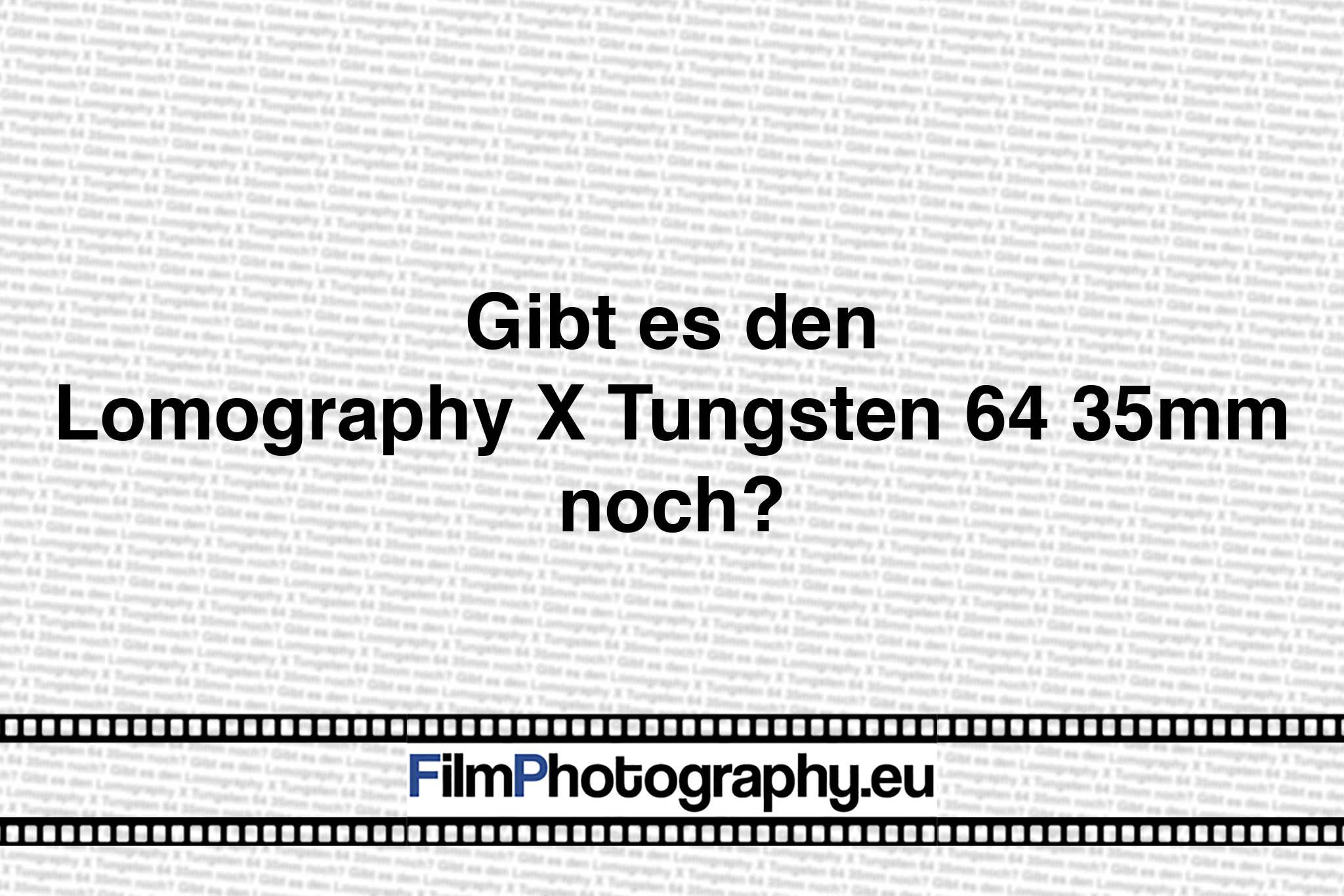 Gibt es den Lomography X Tungsten 64 35mm noch?