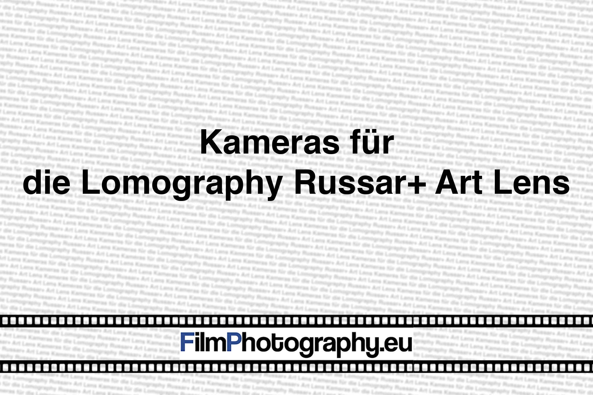 Kameras für die Lomography Russar+ Art Lens
