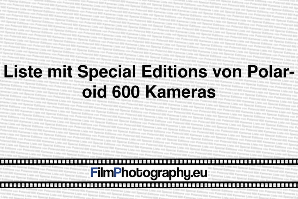 Liste mit Special Editions von Polaroid 600 Kameras