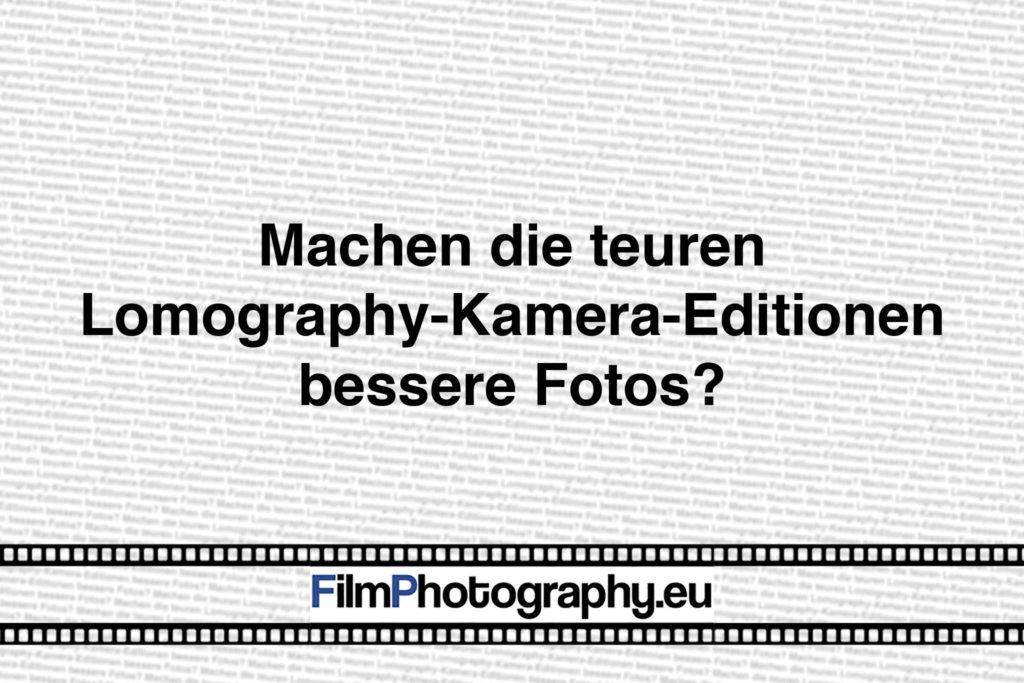 Machen die teuren Lomography-Kamera-Editionen bessere Fotos?