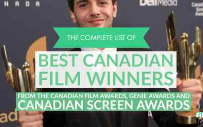 The Complete List of Best Canadian Film Winners from the Canadian Film Awards, Genie Awards and Canadian Screen Awards