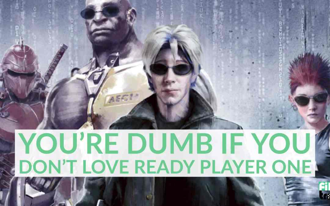 You're Dumb If You Don't Love Ready Player One