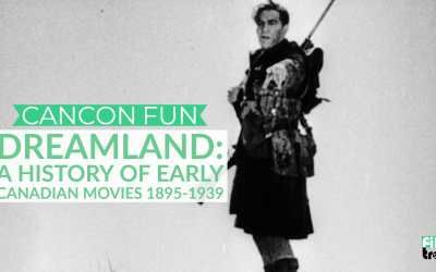 Cancon Fun: Dreamland – A History of Early Canadian Movies 1895-1939 (1974)