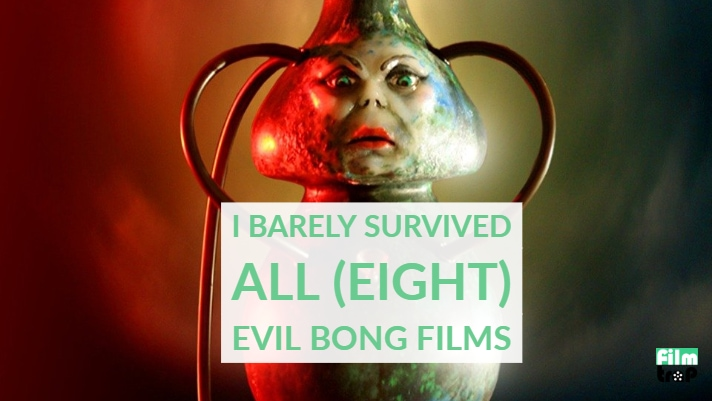I Barely Survived All (Eight) Evil Bong Films