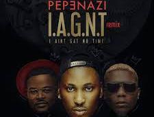 Remix to Pepenazi's I Ain't Got No Time