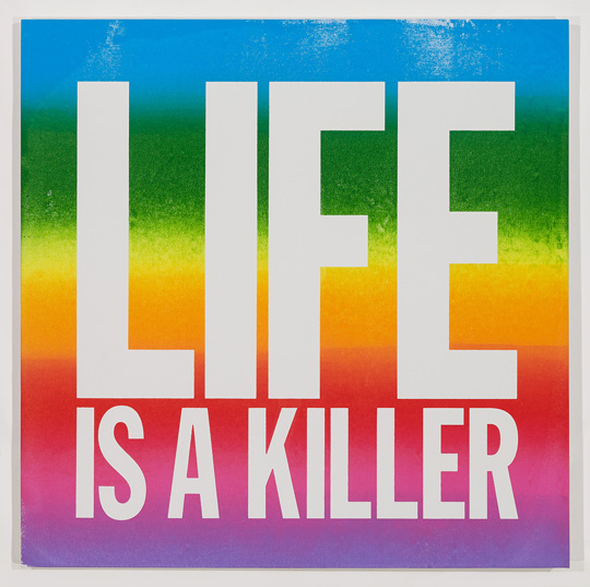 John Giorno, LIFE IS A KILLER, 2015 Screen Print and Enamel on Linen