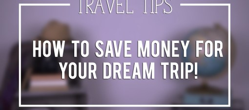 7 Ways to Save Money for Your Dream Trip