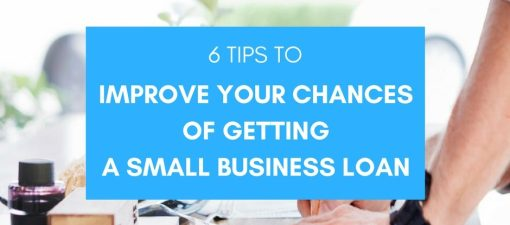 Top 6 Tips to Improve Your Odds of getting a Small Business Loan in 2018