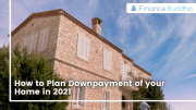 How to Plan Downpayment of your Home in 2021