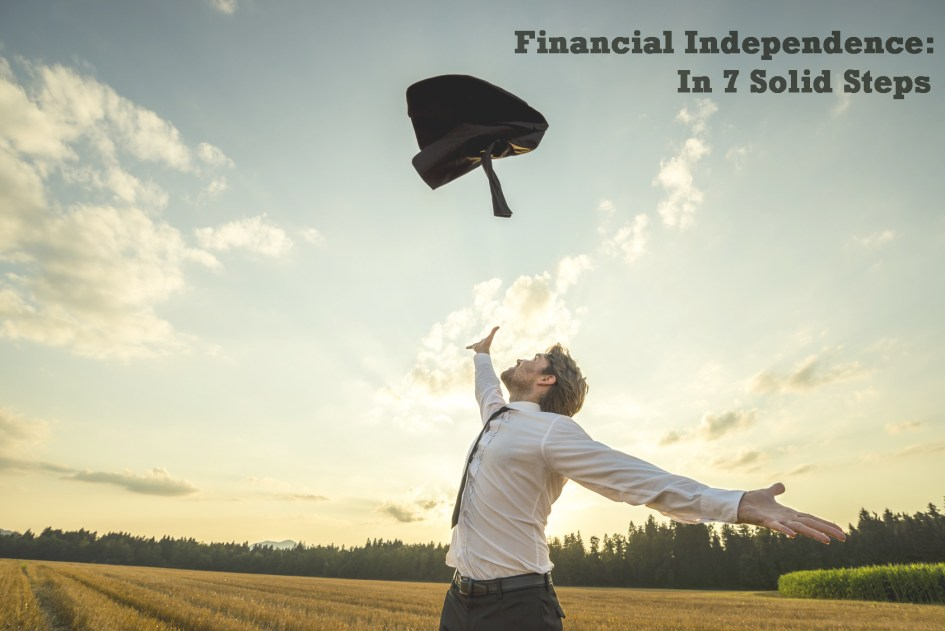 7 Solid Steps to Achieve Financial Independence