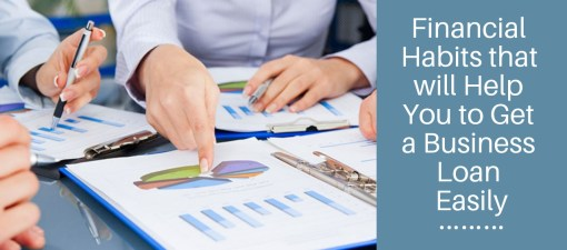 Top 6 Financial Habits that will Help You to Get a Business Loan Easily