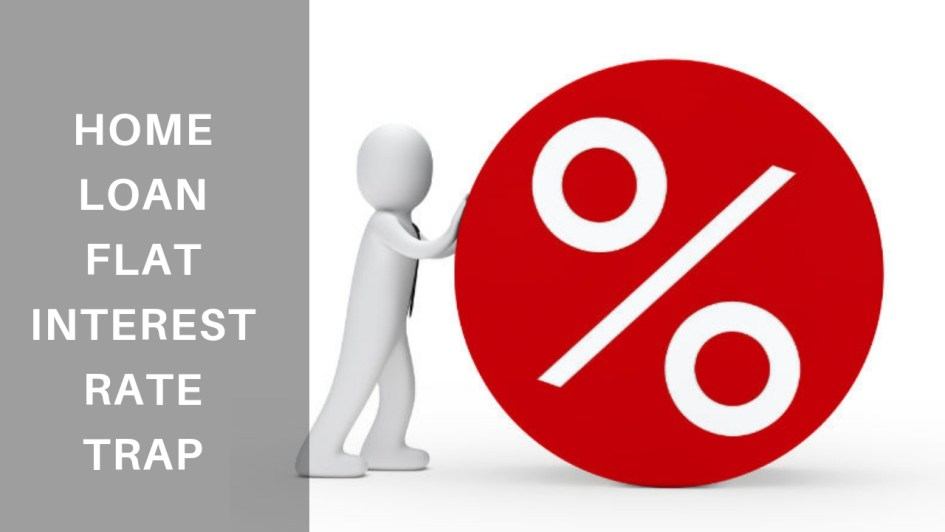 How to Avoid Home Loan Flat Interest Rate Trap