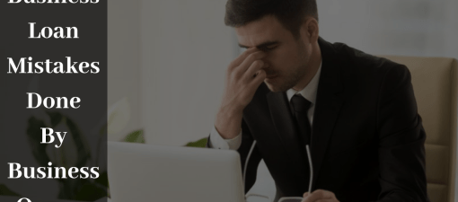 Top 10 Business Loan Mistakes Done by Business Owner