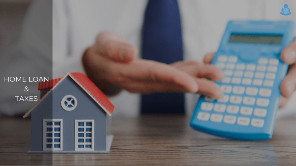 Home Loan & Taxes: Top Points to Know