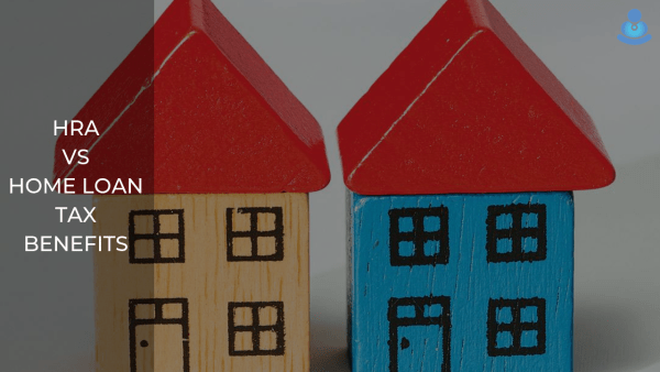 House Rent Allowance v/s Home Loan: Which is the Better Tax Saving Option?