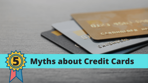 5 Myths about Credit Cards