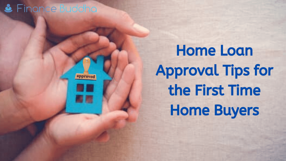 Home Loan Approval Tips for the First Time Home Buyers
