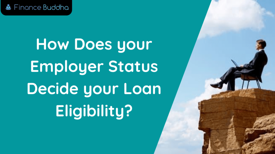 How Does your Employer Status Decide your Loan Eligibility_