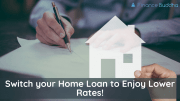 Switch your Home Loan to Enjoy Lower Rates!