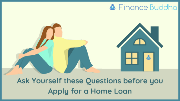 Ask Yourself these Questions before you Apply for a Home Loan