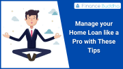 Manage your Home Loan like a Pro with These Tips