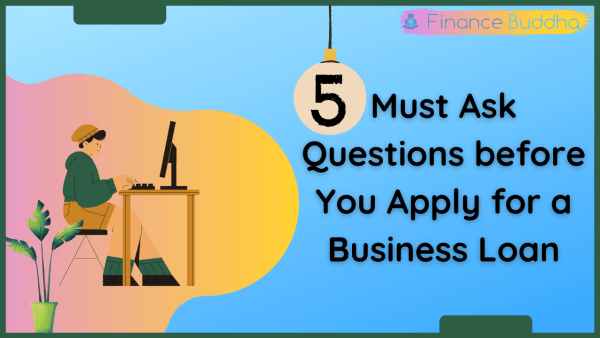 5 Must Ask Questions before You Apply for a Business Loan