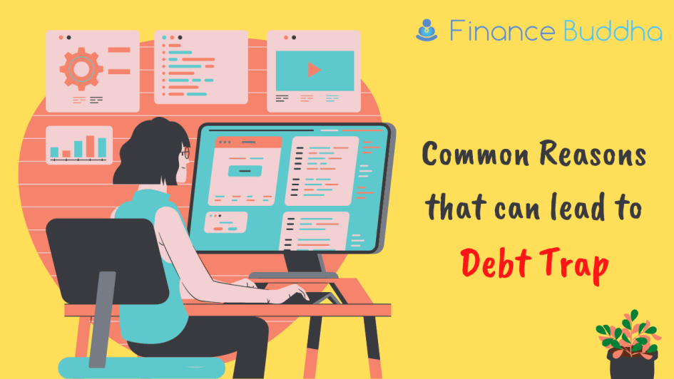 Common Reasons that can lead to Debt Trap & Ways to Correct it!