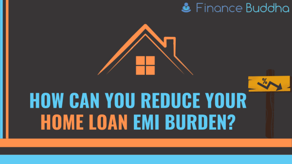 How can you reduce your home loan EMI burden_